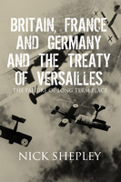 Britain, France and Germany and the Treaty of Versailles - Nick Shepley