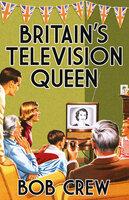 Britain's Television Queen - Bob Crew