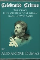 Celebrated Crimes 'The Cenci', 'The Countess of St Geran' and 'Karl Ludwig Sand' - Alexandre Dumas