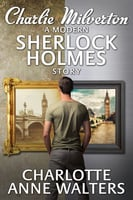 Charlie Milverton - A Modern Sherlock Holmes Story - Charlotte Anne Walters