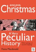 Christmas, A Very Peculiar History - Fiona Macdonald