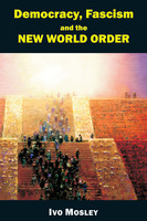 Democracy, Fascism and the New World Order - Ivo Mosley