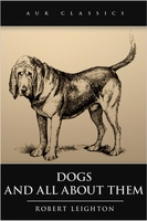 Dogs and All About Them - Robert Leighton