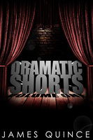 Dramatic Shorts - James Quince