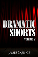 Dramatic Shorts: Volume 2 - James Quince