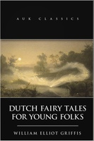 Dutch Fairy Tales for Young Folks - William Elliot Griffis