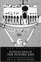 Egyptian Ideas of the Future Life - E.A. Wallis Budge