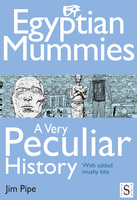 Egyptian Mummies, A Very Peculiar History - Jim Pipe