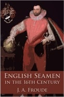 English Seamen in the Sixteenth Century - James Anthony Froude