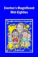 Everton's Magnificent Mid-Eighties - Andy Groom
