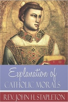 Explanation of Catholic Morals - John H. Stapleton