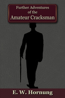 Further Adventures of the Amateur Cracksman - E.W. Hornung