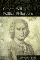 General Will in Political Philosophy - Janusz Grygieńć