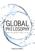 Global Philosophy - Nicholas Maxwell