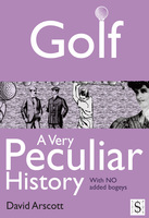 Golf, A Very Peculiar History - David Arscott