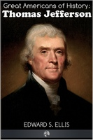 Great Americans of History - Thomas Jefferson - Edward S. Ellis