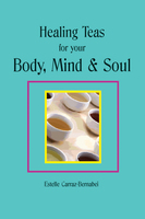 Healing Teas for your Body, Mind & Soul - Estelle Carraz-Bernabei