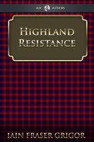 Highland Resistance - Iain Fraser Grigor