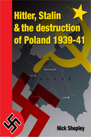 Hitler, Stalin and the Destruction of Poland - Nick Shepley
