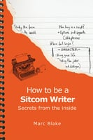 How To Be A Sitcom Writer - Marc Blake