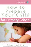 How to Prepare Your Child for Primary School - Pam Larkins