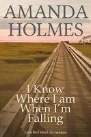 I Know Where I Am When I'm Falling - Amanda Holmes