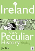Ireland, A Very Peculiar History - Jim Pipe