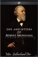 Life and Letters of Robert Browning - Sutherland Orr