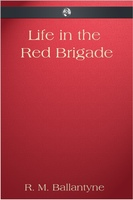 Life in the Red Brigade - R.M. Ballantyne