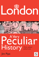 London, A Very Peculiar History - Jim Pipe
