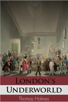 London's Underworld - Thomas Holmes