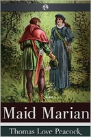 Maid Marian - Thomas Love Peacock