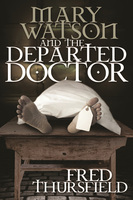 Mary Watson And The Departed Doctor - Fred Thursfield