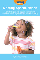 Meeting Special Needs: A practical guide to support children with Attention Deficit Hyperactivity Disorder (ADHD) - Selena Ledgerton Cooper