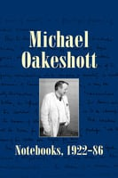 Michael Oakeshott: Notebooks, 1922-86 - Michael Oakeshott