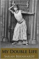 My Double Life - Sarah Bernhardt