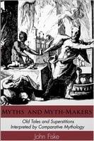 Myths and Myth-Makers - John Fiske