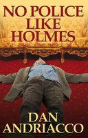 No Police Like Holmes - Dan Andriacco