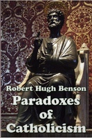 Paradoxes of Catholicism - Robert Hugh Benson