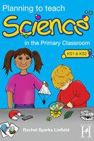 Planning to teach Science - Rachel Linfield