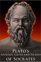 Apology, Crito and Phaedo of Socrates - Plato
