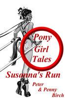 Pony-Girl Tales - Susanna's Run - Peter Birch,Penny Birch