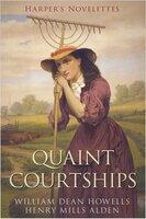 Quaint Courtships - William Dead Howells
