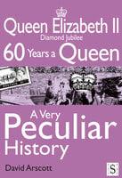 Queen Elizabeth II, A Very Peculiar History - David Arscott