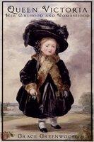 Queen Victoria - Her Girlhood and Womanhood - Grace Greenwood