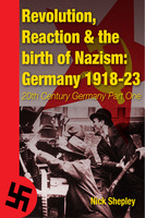 Reaction, Revolution and The Birth of Nazism - Nick Shepley