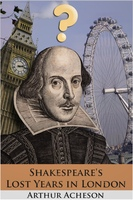Shakespeare's Lost Years in London - Arthur Acheson