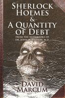 Sherlock Holmes and A Quantity of Debt - David Marcum