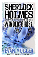 Sherlock Holmes and The Adventure of The Winged Ghost - Evan Muller