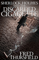 Sherlock Holmes and the Discarded Cigarette - Fred Thursfield